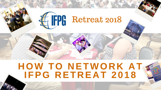 How to Network at IFPG Retreat 2018!